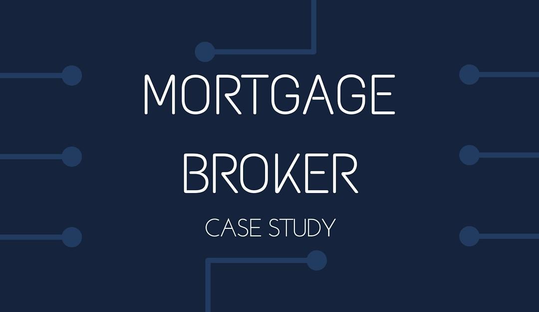 Mortgage Broker Case Study